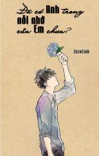 Đã có anh trong nỗi nhớ của em chưa? [Full] by ZuzuLinh