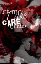 *Discontinued* Let Me Take Care Of Him || Shameless by KissingBloodyWrists