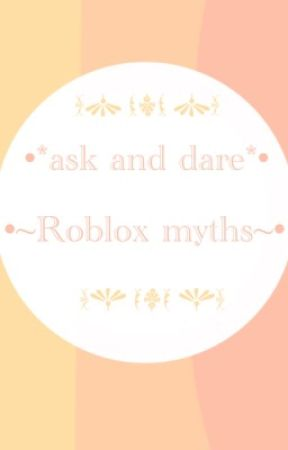 •*Dare and ask Roblox myths*• by nadiya69
