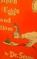Green Eggs and Ham by ever_loyal01