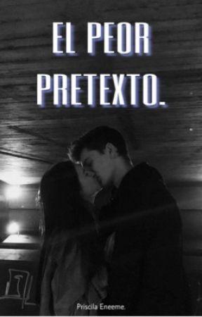 El peor pretexto. by priscilaeneeme