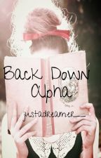 Back Down Alpha by justadreamer__