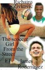 The Soccer Girl From The Street~ James Rodriguez_ Richairo Zivkovic by IlayzaDomacasse