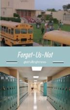 .•°𝔽𝕠𝕣𝕘𝕖𝕥-𝕌𝕤-ℕ𝕠𝕥°•.  A High School RP (OPEN) by atfullbrightness-