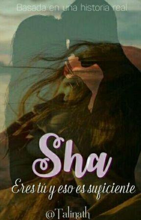Sha: Eres Tu Y Eso Es Suficiente by IndiiraRar