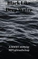 Black Like Deep Water (RWBY x Abused male reader) by MFC4Graafschap