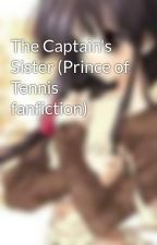 The Captain's Sister (Prince of Tennis fanfiction) by I_AM_A_RANDOM_PERSON