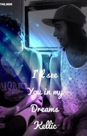 I'll See You In My Dreams ☪ Kellic ☪ by ptvjada