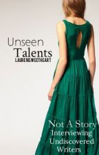 Unseen Talents: Interviewing Undiscovered Wattpad Writers. by LaurenSweetHeart