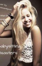 Baby-Sitting Disasters by alyssajayde_xox
