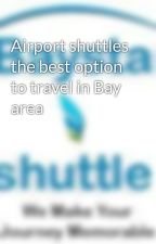 Airport shuttles the best option to travel in Bay area by HarryDillon