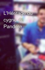 L'Héritage du cygne de Pandore by NicolasSoulages