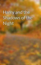 Harry and the Shadows of the Night by SpOoOoOoKy_PaStA