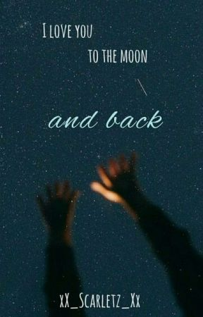 I love you to the moon and back ✔ [EDITING] by xX_Scarletz_Xx