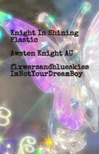 Knight In Shining Plastic (Awsten Knight X Reader) by resentedxpartyxscene