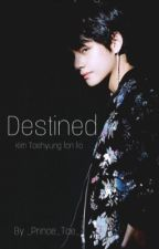 DESTINED  by _Prince_Tae_