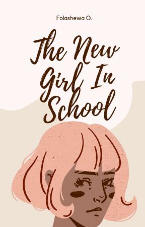 The New Girl In School ||ONGOING|| by folashewaodekunle