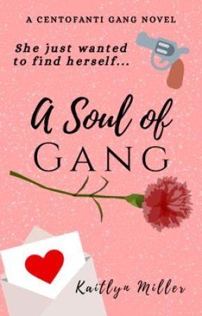 A Soul of Gang {#NaNoWriMo2019} by kemillerwrites