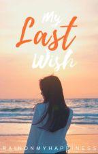 My Last Wish by RainOnMyHappiness