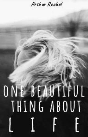 ONE BEAUTIFUL THING ABOUT LIFE by arthurajiri