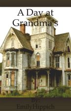 A Day at Grandma's  by EmilyHippich