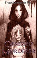 Obsessed Murderer by TheMurderer15