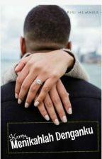Kamu, Menikahlah Denganku by HumairaRiri