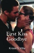 First Kiss Goodbye (An Arrow Season 3 fanfic) by KristelSVillar