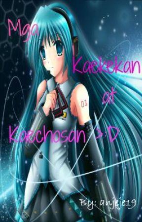 Mga kaekekan at kaechosan >:D by anjeje19