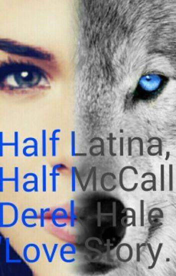 """Half Latina, Half McCall. (A Teen Wolf Fanfiction)(Derek Hale """"love"""" Story)"""