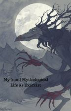 My (non) Mythological Life as an Exorcist by Luowl8Evans