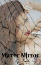 Mirror Mirror [TUWSA Winner June 2014] by byfantita