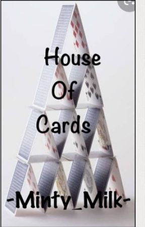 House Of Cards by -Minty_Milk-