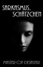 Sarkasmus, Schätzchen! by Master-of-Desaster