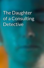 The Daughter of a Consulting Detective by Heather_Tennant