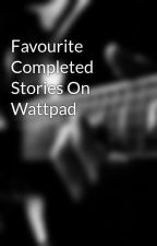 Favourite Completed Stories On Wattpad by Ditzzyy