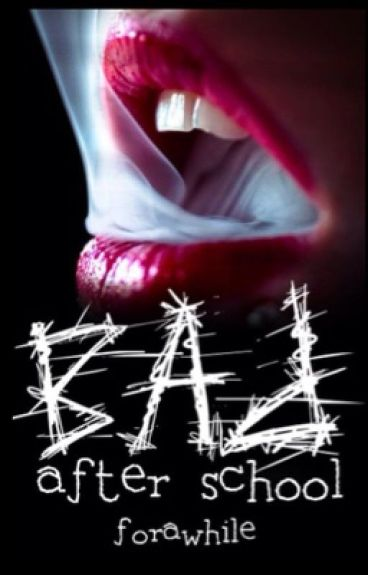 Bad After School #Wattys2015 by forawhile
