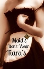 Maid's Don't Wear Tiara's by BeautyHasAPrice