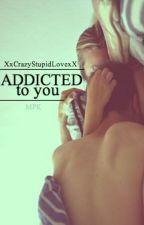 Addicted to you by XxCrazyStupidLovexX
