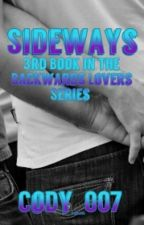 Sideways (Book 3 of the Backwards Lovers Series) by CoDy_007