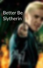 Better Be Slytherin by HP1Draco