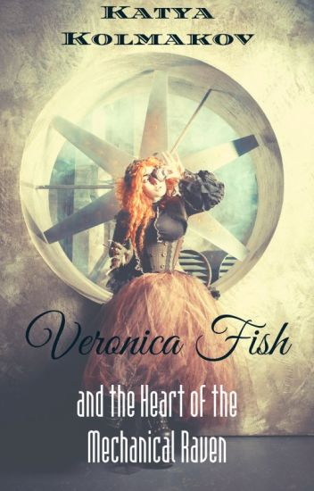 VERONICA FISH AND THE HEART OF THE MECHANICAL RAVEN || Steampunk & Romance
