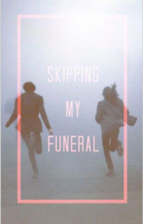 Skipping My Funeral by space_cadet151