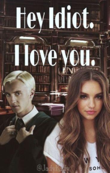 Hey Idiot. I love you.