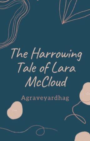 The Harrowing Tale of Lara McCloud by agraveyardhag