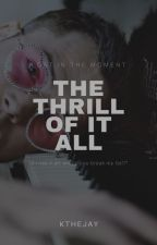 The Thrill of It All by kthejay
