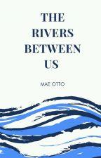 The Rivers between us by merrydee