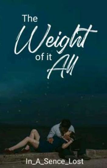 The Weight of It All