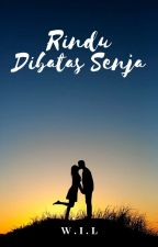 Rindu Dibatas Senja [Dewasa] by wil006