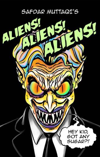 ALIENS! ALIENS! ALIENS! - Sample Chapters Coming Soon